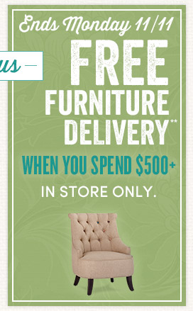 Free Furniture Delivery with Furniture Purchase of $500 or More (IN STORE ONLY)