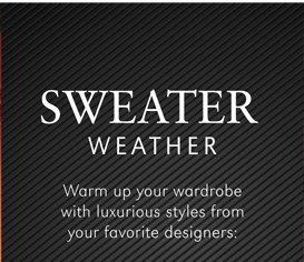 SWEATER WEATHER | WARM UP YOUR WARDROBE WITH LUXURIOUS STYLES FROM YOUR FAVORITE DESIGNERS: