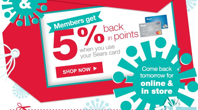 Members get 5% back in points when you use your Sears card | SHOP NOW | Come back tomorrow for online & in store