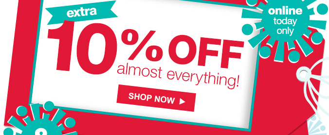 extra 10% OFF almost everything! | SHOP NOW | online today only