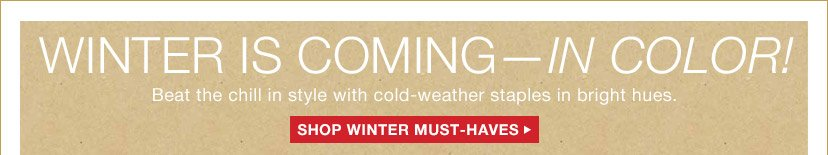 WINTER IS COMING - IN COLOR! | SHOP WINTER MUST-HAVES