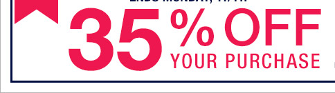 35% OFF YOUR PURCHASE
