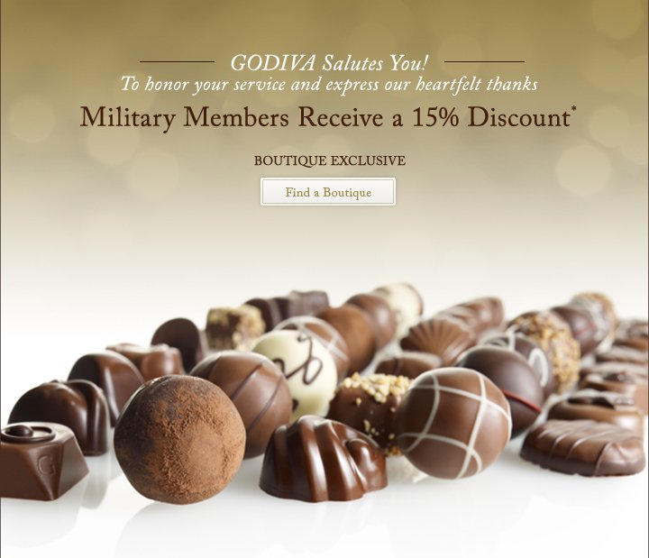 GODIVA Salutes You! - To honor your service and express our heartfelt thanks - Military Members Receive a 15% Discount* - BOUTIQUE EXCLUSIVE - Find a Boutique