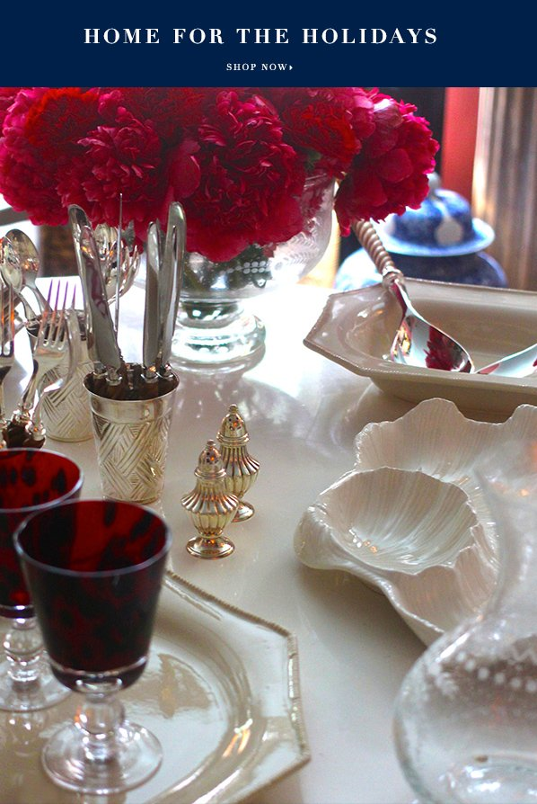 HOME FOR THE HOLIDAYS SHOP NOW ENTERTAINING ESSENTIALS Create a stylish tablescape this season with these festive must-haves GET STARTED