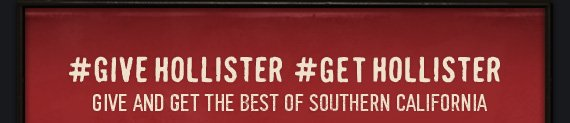 #GIVE HOLLISTER #GET  HOLLISTER GIVE AND GET THE BEST OF SOUTHERN CALIFORNIA