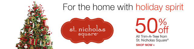 For the home with Holiday Spirit. 50% off All Trim-A-Tree by St. Nicholas Square. Shop now