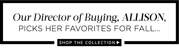 Buyers Picks: Shop the Collection