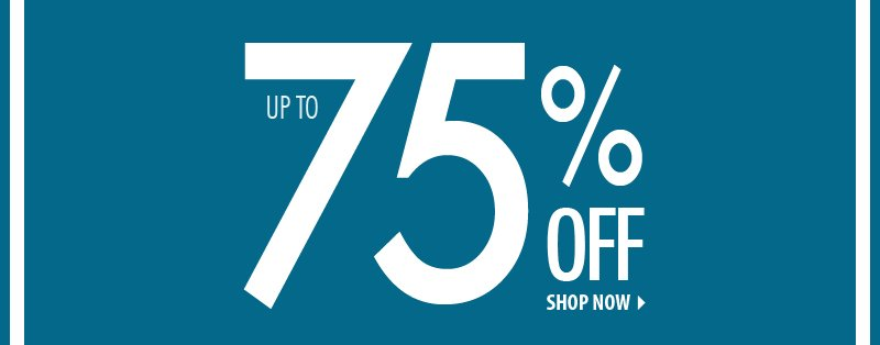 Up to 75% OFF | SHOP NOW >>