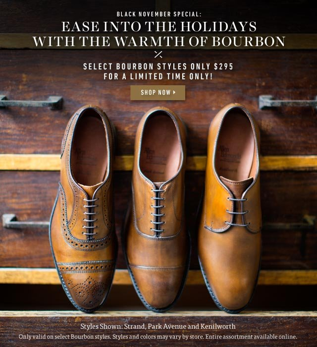 Black November Special: Ease Into The Holidays With The Warmth Of Bourbon. Select Bourbon Styles Only $295 (Reg. $345). Shop Now >