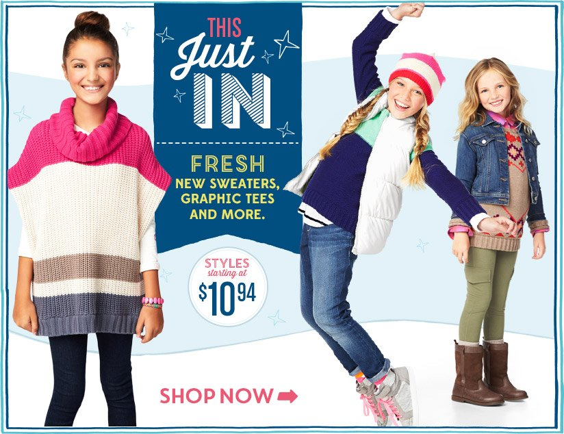 THIS Just IN | FRESH NEW SWEATERS, GRAPHIC TEES AND MORE. | STYLES starting at $10.94 | SHOP NOW