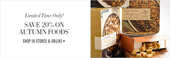 Limited Time Only! - SAVE 20% ON AUTUMN FOODS* - SHOP IN STORES & ONLINE