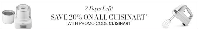 2 Days Left! - SAVE 20% ON ALL CUISINART* WITH PROMO CUISINART