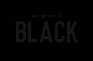 Ballin' out in Black