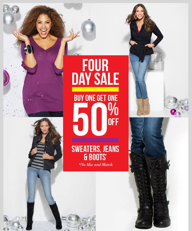FOUR DAY SALE CONTINUES! In-stores and online! BUY ONE, GET ONE 50% OFF - Sweaters, Jeans and Boots! *No Mix and Match. SHOP NOW!