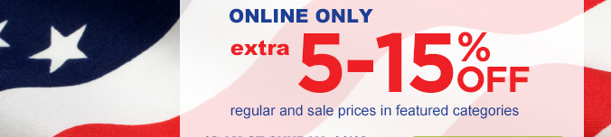 ONLINE ONLY | extra 5-15% OFF regular and sale prices in featured categories