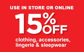 USE IN STORE OR ONLINE | 15% OFF clothing, accessories, lingerie & sleepwear
