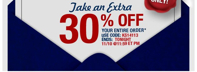 take an extra 30 percent off your entire order* use code: KS14113 ends: tonight 11/10 at 11:59pm ET