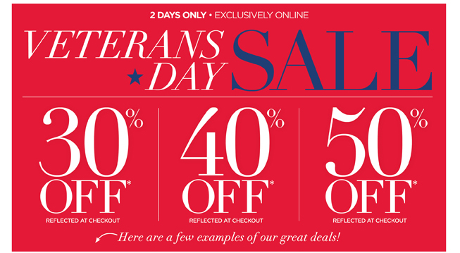 Veterans Day Sale! 2 Days Only Exclusively Online: 30% 40% 50% Off*!