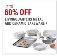 BONUS BUYS Now Extended through Tuesday, November 12 Up to 60% off LivingQuarters metal and ceramic bakeware