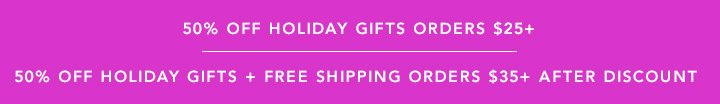 50% Holiday Gift Orders $25+