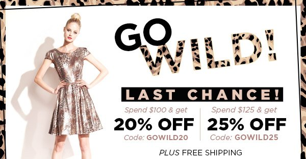 Last Chance! Go Wild! Up to 25% Off!