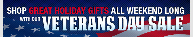 Shop great holiday gifts all weekend long with our Veterans Day Sale!