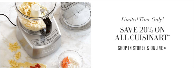 Limited Time Only! - SAVE 20% ON ALL CUISINART* - SHOP IN STORES & ONLINE