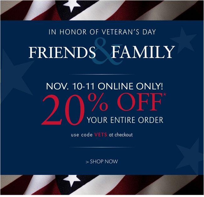 20% OFF* YOUR ENTIRE ORDER | NOV. 10-11 ONLINE ONLY! IN HONOR OF VETERAN'S DAY | FRIENDS & FAMILY | USE CODE VEST AT CHECKOUT | SHOP NOW