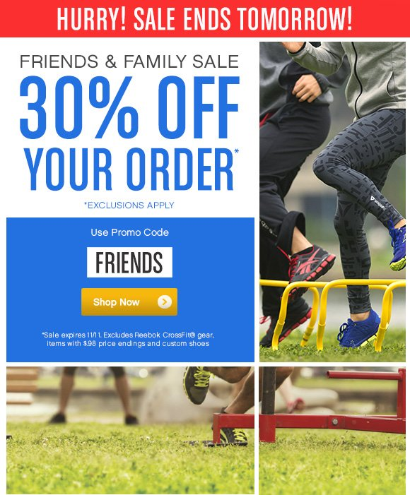HURRY! SALE ENDS TOMORROW! FRIENDS & FAMILY SALE 30% OFF YOUR ORDER*