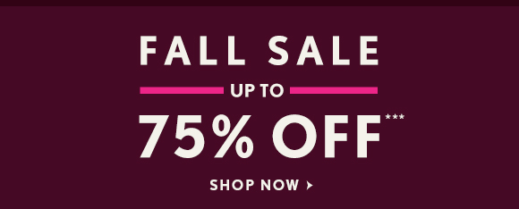 FALL SALE UP TO 75% OFF***  SHOP NOW