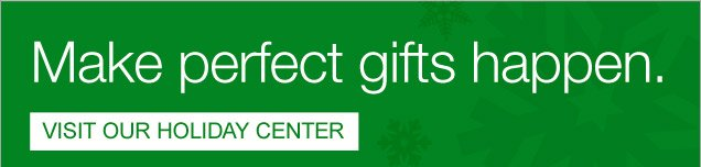 Make  perfect gifts happen. Visit our holiday center.