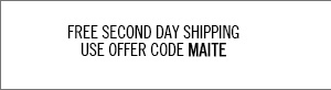 Free Second Day Shipping. Use offer code MAITE.