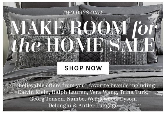 Two Days only. Make Room for the Home Sale. Shop Now.
