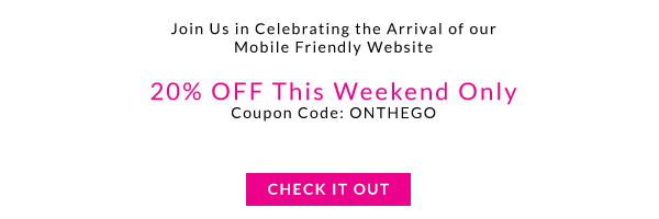Join Us in Celebrating our New Mobile Site. Save 20% Off this Weekend Only with Coupon Code ONTHEGO!