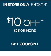 IN STORE ONLY ENDS 11/11 $10 OFF** $25 OR MORE GET COUPON ›