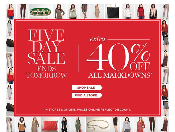 Five day sale ends tomorrow. Extra 40% off all markdowns. Shop Sale. In stores and online. Prices online reflect discount.