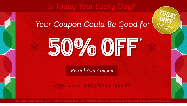 Is Today Your Lucky Day? Your Coupon could be good for 50% Off! Reveal Your Coupon.