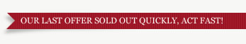 OUR LAST OFFER SOLD OUT Quickly, ACT FAST!