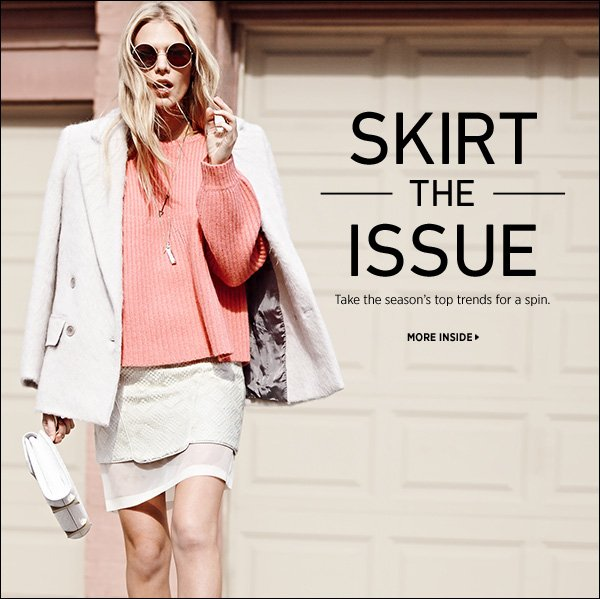 Skirt the issue! Take the season's top trends for a spin.   >>