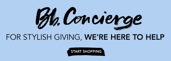 Bb.Concierge FOR STYLISH GIVING, WE'RE HERE TO HELP. »START SHOPPING