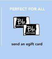 PERFECT FOR ALL send an egift card »SHOP