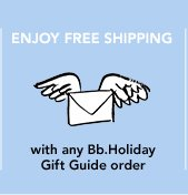 ENJOY FREE SHIPPING with any Bb.Holiday Gift Guide order »START GIFTING