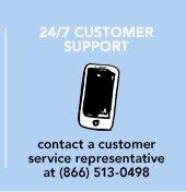 24/7 CUSTOMER SUPPORT Contact a customer service representative at (866) 513-0498 »CONTACT