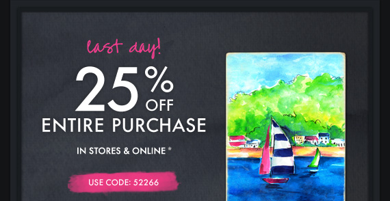last day! 25% OFF ENTIRE PURCHASE IN STORES &  ONLINE* USE CODE: 52266