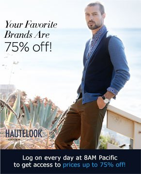 Your Favorite Brands Are 75% off! HAUTELOOK - A NORDSTROM COMPANY - Log on every day at 8AM Pacific to get access to prices up to 75% off!