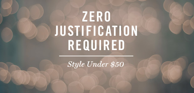 Zero Justification Required: Style Under $50