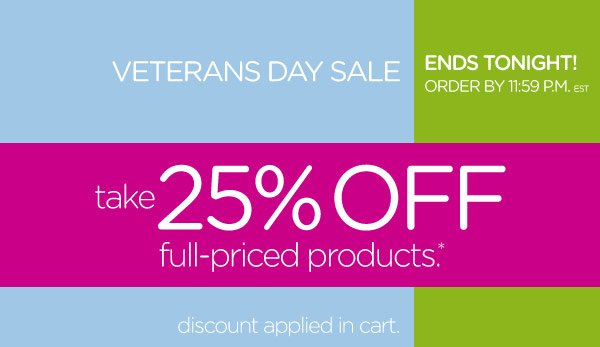 Veterans Day Sale - Ends Tonight! take 25% Off full-priced products*. discount applied in cart.