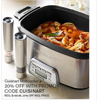 Cuisinart Multicooker - 20% OFF WITH PROMO CODE CUISINART - REG. $199.95, 20% OFF REG. PRICE
