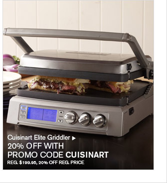 Cuisinart Elite Griddler - 20% OFF WITH PROMO CODE CUISINART - REG. $199.95, 20% OFF REG. PRICE