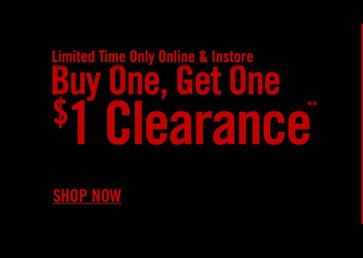 LIMITED TIME ONNLY - ONLINE 7 INSTORE - BUY ONE, GET ONE $1 CLEARANCE** - SHOP NOW